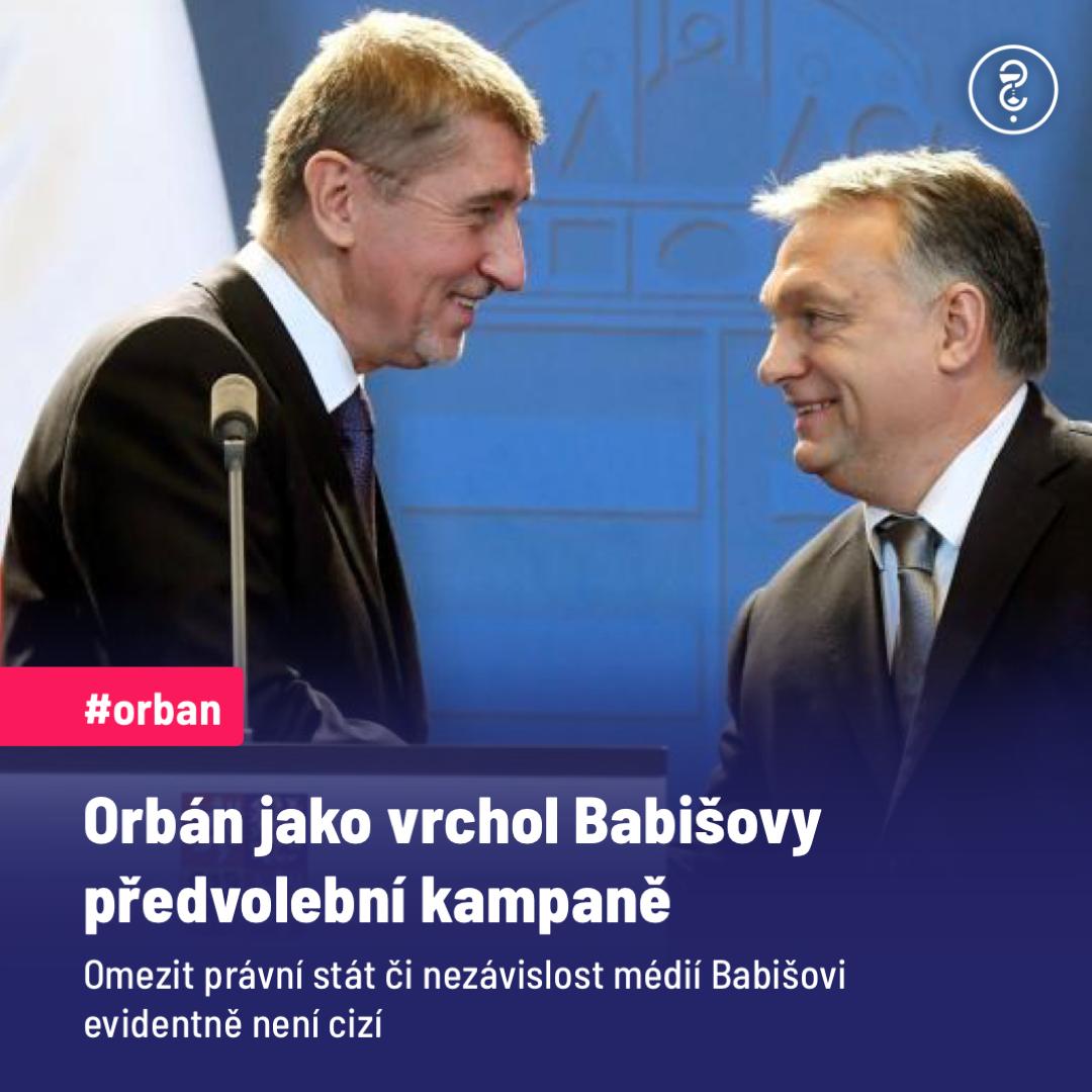 Orbán jako vrchol Babišovy předvolební kampaně. Omezit právní stát či nezávislost médií Babišovi evidentně není cizí